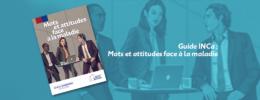 Guide INCa : Mots et attitudes face à la maladie