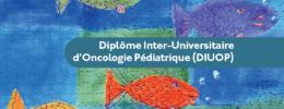 Diplôme Inter-Universitaire d'Oncologie Pédiatrique (DIUOP)