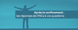 Après le confinement : les réponses de l'INCa à vos questions